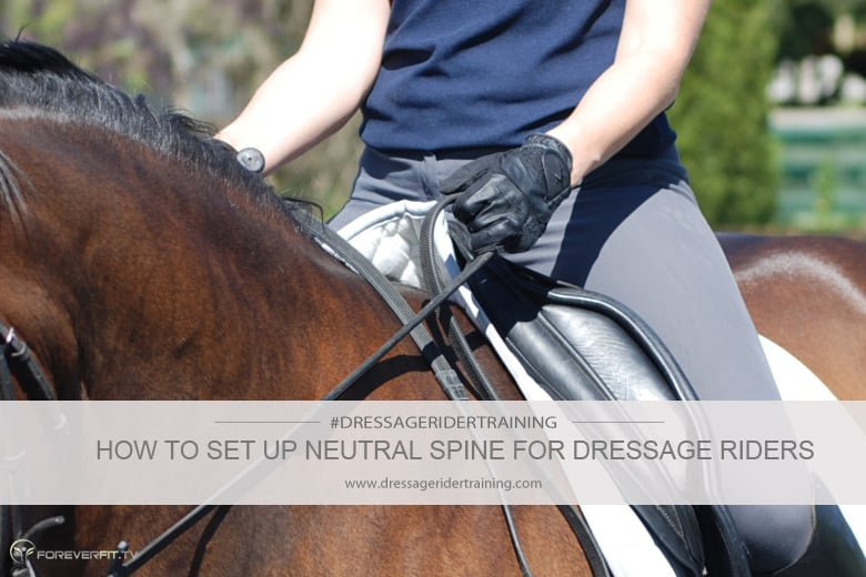 How To Set Up Neutral Spine For Dressage Riders