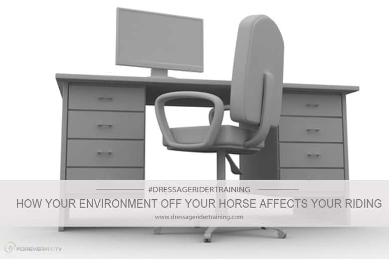 how your environment off your horse affects your riding